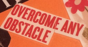 overcome any obstacle sign to encourage action